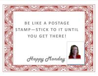 Be Like A Postage Stamp - Stick To It Until You Get There! Happy Monday Socially Your Virtual Assistant, Carla