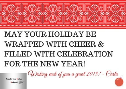 MAY YOUR HOLIDAY BE WRAPPED WITH CHEER & FILLED WITH CELEBRATION FOR THE NEW YEAR! FROM_ CARLA, SOCIALLY YOUR VIRTUAL ASSISTANT(11)
